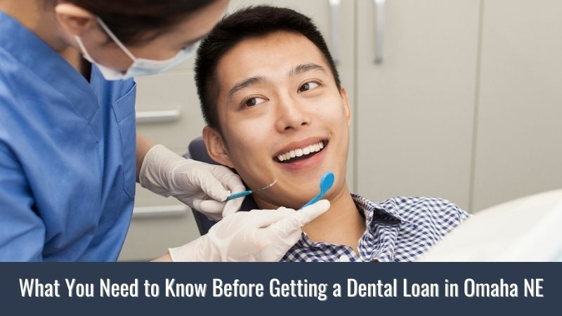 What You Need to Know Before Getting a Dental Loan in Omaha NE